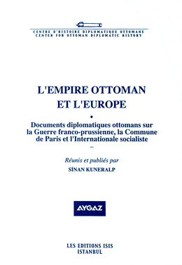 L'EMPIRE OTTOMAN ET L'EUROPE I Documents diplomatiques ottomans sur la Guerre franco-prussienne