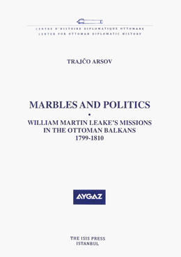 MARBLES AND POLITICS WILLIAM MARTIN LEAKE'S MISSIONS IN THE OTTOMAN BALKANS 1799-1810