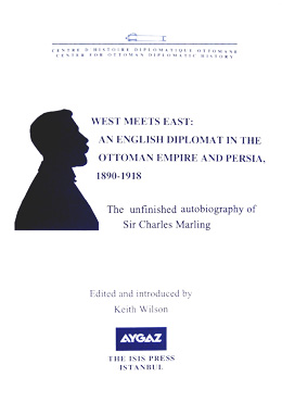WEST MEETS EAST: AN ENGLISH DIPLOMAT IN THE OTTOMAN  EMPIRE AND PERSIA, 1890-1918