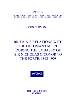 BRITAIN'S RELATIONS WITH THE OTTOMAN EMPIRE DURING THE EMBASSY OF SIR NICHOLAS O'CONOR TO THE PORTE,