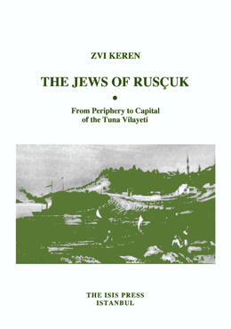 THE JEWS OF RUSÇUK FROM PERIPHERY TO CAPITAL OF THE TUNA VİLAYETİ
