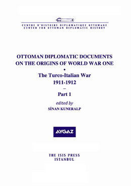 OTTOMAN DIPLOMATIC DOCUMENTS ON THE ORIGINS OF WORLD WAR ONE (V) The Turco Italian War 1911-1912