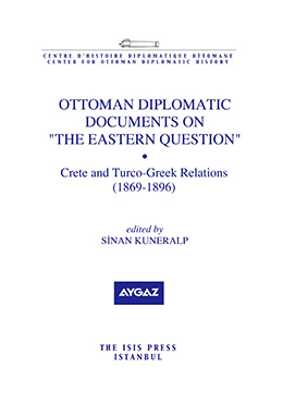 "OTTOMAN DIPLOMATIC DOCUMENTS ON ""THE EASTERN QUESTION"" VI Crete and Turco-Greek Relations 1869-1896"