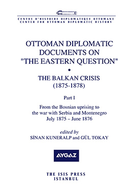 "OTTOMAN DIPLOMATIC DOCUMENTS ON  ""THE EASTERN QUESTION""  VII  THE BALKAN CRISIS  1875-1878  Part I"