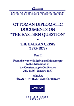 "OTTOMAN DIPLOMATIC DOCUMENTS ON ""THE EASTERN QUESTION"" VIII THE BALKAN CRISIS 1875-1878 Part two"