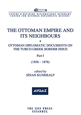 THE OTTOMAN EMPIRE AND ITS NEIGHBOURS Ia OTTOMAN DIPLOMATIC DOCUMENTS ON THE TURCO-GREEK BORDER