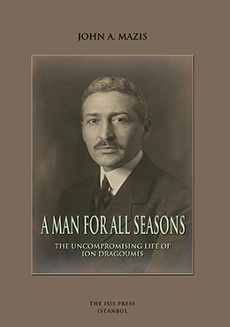 A MAN FOR ALL SEASONS: THE UNCOMPROMISING LIFE OF ION DRAGOUMIS