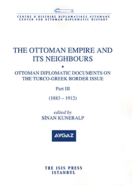 THE OTTOMAN EMPIRE AND ITS NEIGHBOURS Ic OTTOMAN DIPLOMATIC DOCUMENTS ON THE TURCO-GREEK BORDER