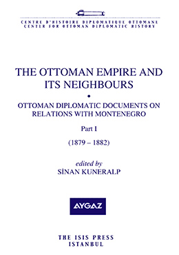 THE OTTOMAN EMPIRE AND ITS NEIGHBOURS IIa OTTOMAN DIPLOMATIC DOCUMENTS ON RELATIONS WITH MONTENEGRO
