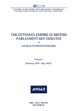 THE OTTOMAN EMPIRE IN BRITISH PARLIAMENTARY DEBATES EXTRACTS FROM HANSARD Vol1. Feb. 1839-May 1856