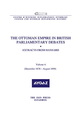 THE OTTOMAN EMPIRE IN BRITISH PARLIAMENTARY DEBATES EXTRACTS FROM HANSARD Vol4. Dec. 1878–Aug. 1899