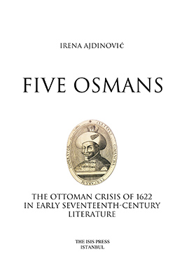 FIVE OSMANS THE OTTOMAN CRISIS OF 1622 IN EARLY SEVENTEENTH-CENTURY LITERATURE