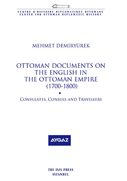 OTTOMAN DOCUMENTS ON THE ENGLISH IN THE OTTOMAN EMPIRE (1700-1800) Consulates, Consuls and Traveller