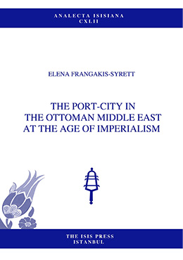 THE PORT-CITY IN THE OTTOMAN MIDDLE EAST AT THE AGE OF IMPERIALISM