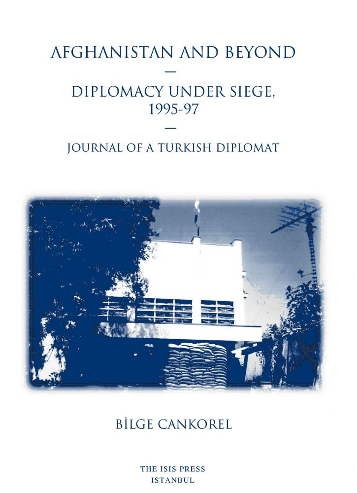 AFGHANISTAN AND BEYOND DIPLOMACY UNDER SIEGE,  1995-97 JOURNAL OF A TURKISH DIPLOMAT