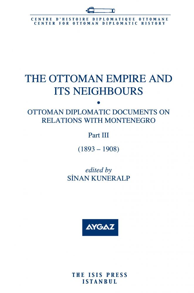 THE OTTOMAN EMPIRE AND ITS NEIGHBOURS IIc Ottoman Diplomatic Documents on Relations with Montenegro Part three 1893 – 1908