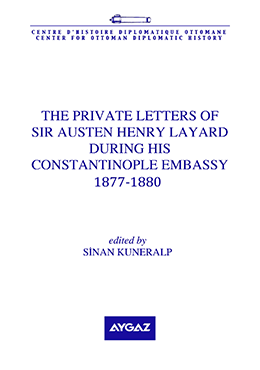 THE PRIVATE LETTERS OF SIR AUSTEN HENRY LAYARD DURING HIS CONSTANTINOPLE EMBASSY 1877-1880