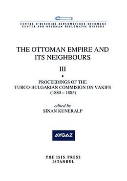 THE OTTOMAN EMPIRE AND ITS NEIGHBOURS  III  Proceedings of the Turco-Bulgarian  Commision on the Vakıfs  (1880-1885)