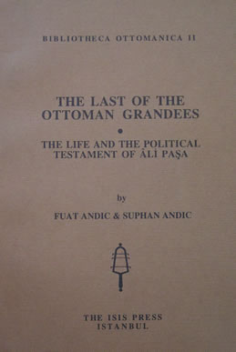 THE LAST OF THE OTTOMAN GRANDEES: THE LIFE AND THE POLITICAL TESTAMENT OF ÂLİ PAŞA