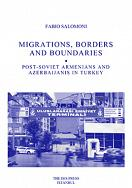 MIGRATIONS, BORDERS AND BOUNDARIES POST-SOVIET ARMENIANS AND AZERBAIJANIS IN TURKEY