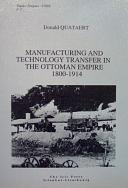 MANUFACTURING AND TECHNOLOGY TRANSFER IN THE OTTOMAN EMPIRE 1800-1914